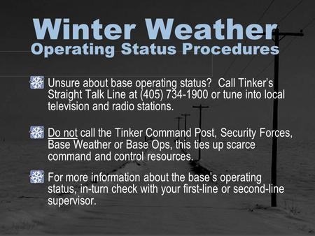 Winter Weather Operating Status Procedures Unsure about base operating status? Call Tinker's Straight Talk Line at (405) 734-1900 or tune into local television.