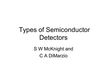 Types of Semiconductor Detectors S W McKnight and C A DiMarzio.