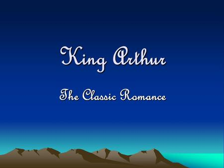 King Arthur The Classic Romance. The Middle Aged Romance The Middle Ages marks the period from 1066 to 1517 approximately. New form of literature developed.