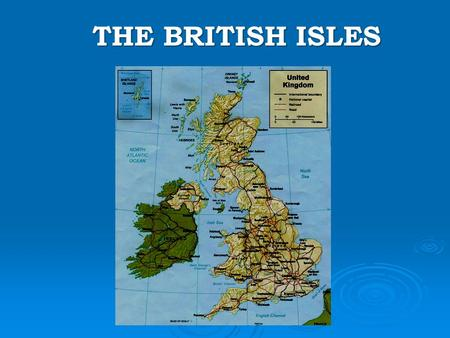 THE BRITISH ISLES. The British Isles are a group of islands on the north-west coast of Europe. The largest islands are Great Britain and Ireland.