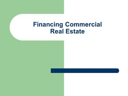 Financing Commercial Real Estate. Market Participants Capital Supply – Insurance companies – Pension funds – REITs – Investors Capital Demand – Investors.