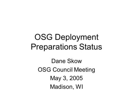 OSG Deployment Preparations Status Dane Skow OSG Council Meeting May 3, 2005 Madison, WI.