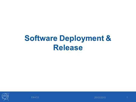 Software Deployment & Release 26/03/2015 1EN-ICE.