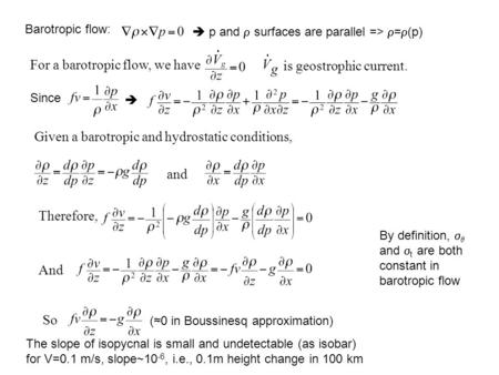  p and  surfaces are parallel =>  =  (p) Given a barotropic and hydrostatic conditions, is geostrophic current. For a barotropic flow, we have and.