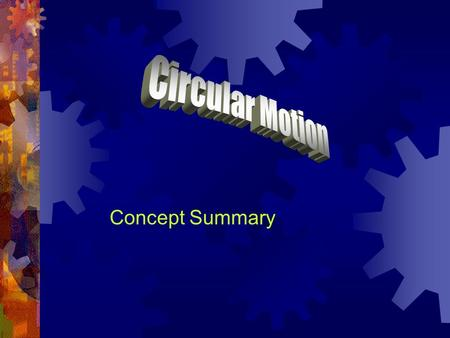 Concept Summary. Circular Motion Terms  The point or line that is the center of the circle is the axis of rotation.  If the axis of rotation is inside.