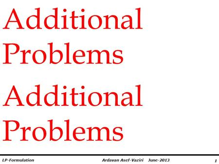 1 Ardavan Asef-Vaziri June-2013LP-Formulation Additional Problems.