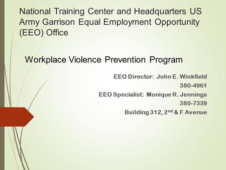 National Training Center and Headquarters US Army Garrison Equal Employment Opportunity (EEO) Office EEO Director: John E. Winkfield 380-4961 EEO Specialist: