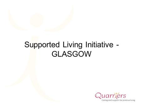 Supported Living Initiative - GLASGOW. Supported Living Initiative About the Project Some challenges that we've faced Some lessons that we've learned.