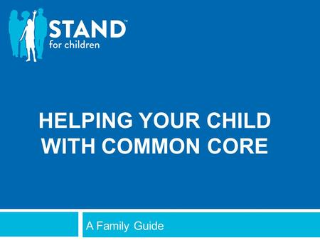 HELPING YOUR CHILD WITH COMMON CORE A Family Guide.