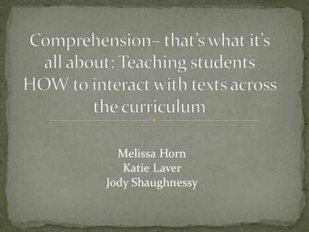 Melissa Horn Katie Laver Jody Shaughnessy. Proficient readers use a number of different cognitive strategies in the process of interacting with texts.