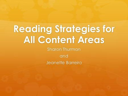 Reading Strategies for All Content Areas Sharon Thurman and Jeanette Barreiro.