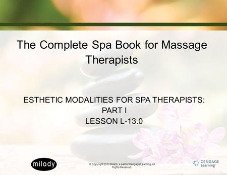 © Copyright 2010 Milady, a part of Cengage Learning. All Rights Reserved. The Complete Spa Book for Massage Therapists ESTHETIC MODALITIES FOR SPA THERAPISTS: