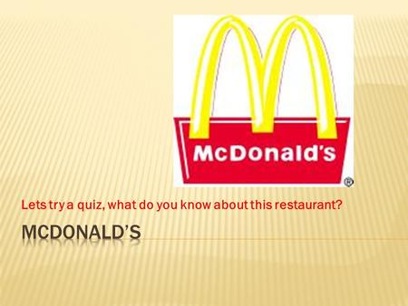 Lets try a quiz, what do you know about this restaurant?