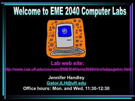 Lab web site:  Jennifer Handley Office hours: Mon. and Wed. 11:30-12:30.