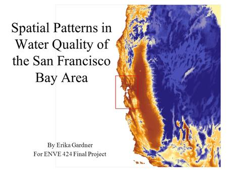 Spatial Patterns in Water Quality of the San Francisco Bay Area By Erika Gardner For ENVE 424 Final Project.