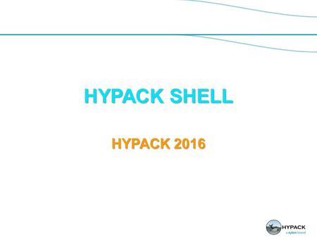 HYPACK SHELL HYPACK 2016. Shell Features: Multiple maps, views and floating tool bars.