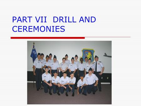 PART VII DRILL AND CEREMONIES. OVERVIEW  Classroom instruction on basic formations and movements  Classroom and practical instruction on proper reporting.