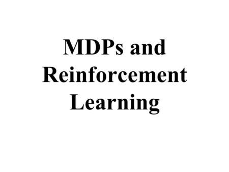 MDPs and Reinforcement Learning. Overview MDPs Reinforcement learning.