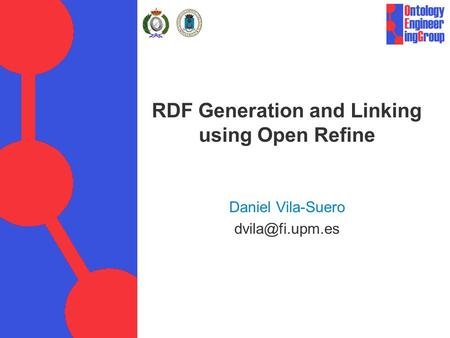 RDF Generation and Linking using Open Refine Daniel Vila-Suero