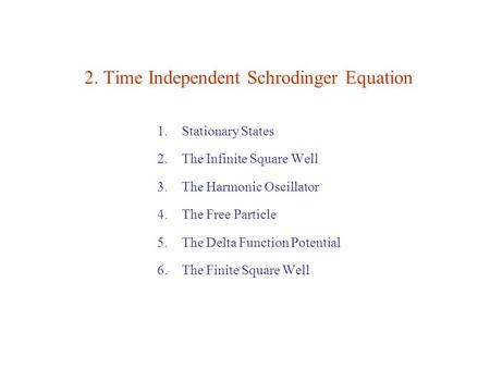 2. Time Independent Schrodinger Equation