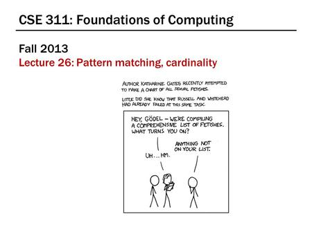 CSE 311: Foundations of Computing Fall 2013 Lecture 26: Pattern matching, cardinality.