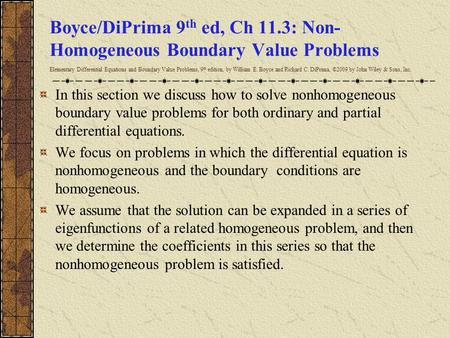 Boyce/DiPrima 9 th ed, Ch 11.3: Non- Homogeneous Boundary Value Problems Elementary Differential Equations and Boundary Value Problems, 9 th edition, by.
