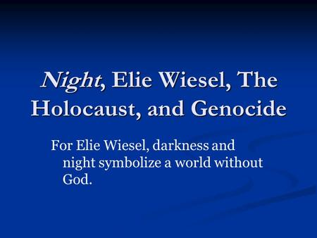 night essays elie This prezi provides a walkthrough for students getting ready to write an essay on elie wiesel's memoir night.