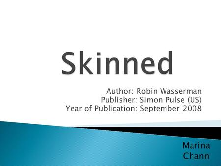 Author: Robin Wasserman Publisher: Simon Pulse (US) Year of Publication: September 2008 Marina Chann.