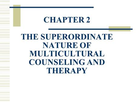 CHAPTER 2 THE SUPERORDINATE NATURE OF MULTICULTURAL COUNSELING AND THERAPY.