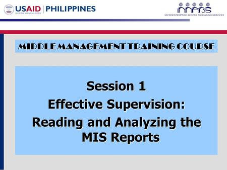 MIDDLE MANAGEMENT TRAINING COURSE Session 1 Effective Supervision: Reading and Analyzing the MIS Reports.