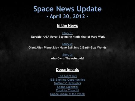 Space News Update - April 30, 2012 - In the News Story 1: Story 1: Durable NASA Rover Beginning Ninth Year of Mars Work Story 2: Story 2: Giant Alien Planet.
