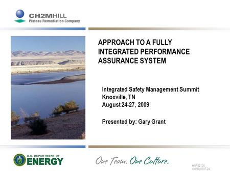 APPROACH TO A FULLY INTEGRATED PERFORMANCE ASSURANCE SYSTEM Integrated Safety Management Summit Knoxville, TN August 24-27, 2009 Presented by: Gary Grant.