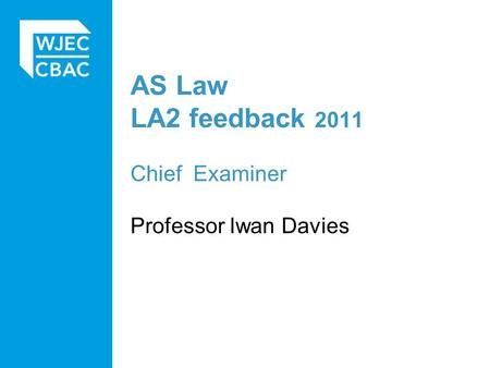 AS Law LA2 feedback 2011 Chief Examiner Professor Iwan Davies.