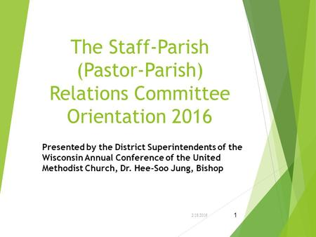 The Staff-Parish (Pastor-Parish) Relations Committee Orientation 2016 Presented by the District Superintendents of the Wisconsin Annual Conference of the.