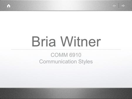 Bria Witner COMM 6910 Communication Styles. Mathew While he is deployed, trying to get in touch with my husband can be more than challenging. With him.
