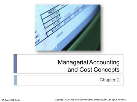 Managerial Accounting and Cost Concepts Chapter 2 McGraw-Hill/Irwin Copyright © 2010 by The McGraw-Hill Companies, Inc. All rights reserved.