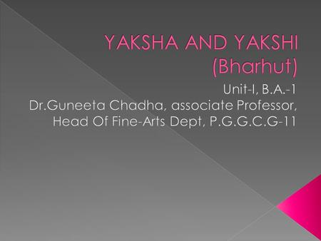  Yaksha and Yakshi are minor local dieties.  Yaksha means –male earth spirit.  Yakshi means- female earth spirit  These semi-gods dwell in the hills.
