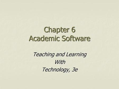Chapter 6 Academic Software Teaching and Learning With Technology, 3e.
