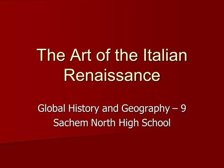 The Art of the Italian Renaissance Global History and Geography – 9 Sachem North High School.