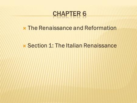  The Renaissance and Reformation  Section 1: The Italian Renaissance.