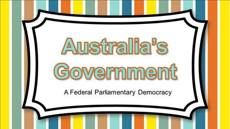 A Federal Parliamentary Democracy. Government Systems – Who has the power? Unitary--power is held by one central authority Confederation--association.