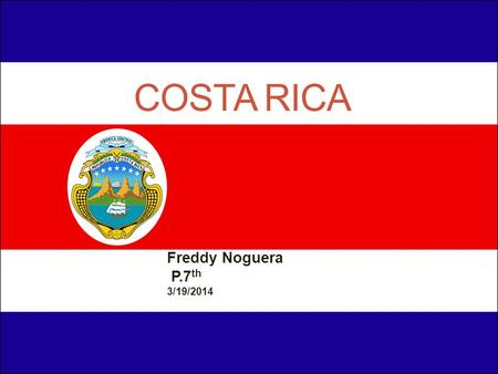 COSTA RICA Freddy Noguera P.7 th 3/19/2014. Introduction Costa Rica San José is the capital of Costa Rica The major language spoken in Costa Rica is Spanish.
