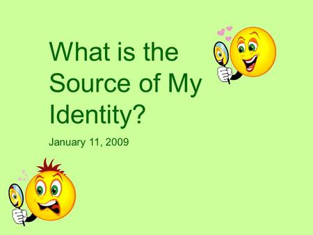 What is the Source of My Identity? January 11, 2009.