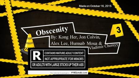Obscenity By: Kong Her, Jon Colvin, Alex Lee, Humsab Moua & Vladimir Chernyy Made on October 16, 2015.