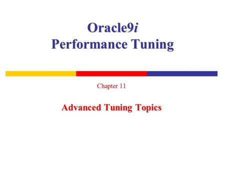 Oracle9i Performance Tuning Chapter 11 Advanced Tuning Topics.