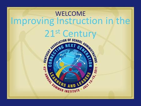 WELCOME Improving Instruction in the 21 st Century.