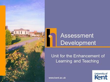 Www.kent.ac.uk Unit for the Enhancement of Learning and Teaching Assessment Development.