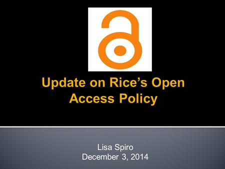"Lisa Spiro December 3, 2014.  ""make published articles written by faculty members available for open dissemination"" (post-policy)  Author's final version."