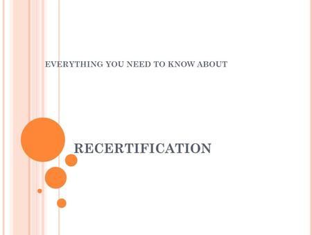 RECERTIFICATION EVERYTHING YOU NEED TO KNOW ABOUT.