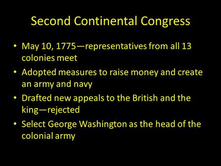 Second Continental Congress May 10, 1775—representatives from all 13 colonies meet Adopted measures to raise money and create an army and navy Drafted.